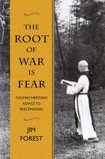 The Root of War Is Fear:  Thomas Merton S Advice to Peacemakers