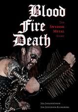 Blood,fire,death: TheSwedishMetalStory