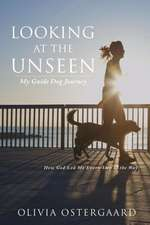 Looking at the Unseen:  My Guide Dog Journey