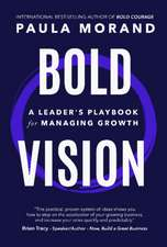 Bold Vision: A Leader's Playbook for Managing Growth