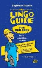 The Lingo Guide for Builders; La Lingo Guide Para Constructores