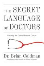 The Secret Language of Doctors:  Cracking the Code of Hospital Culture