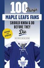 100 Things Maple Leafs Fans Should Know & Do Before They Die
