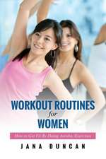 Workout Routines for Women: How to Get Fit by Doing Aerobic Exercises