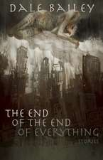The End of the End of Everything:  Stories