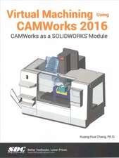 Virtual Machining Using CAMWorks 2016