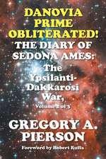 Danovia Prime Obliterated! the Diary of Sedona Ames:  The Ypsilanti-Dakkarosi War, Volume 2 of 3