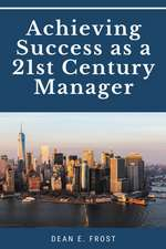 Achieving Success as a 21st Century Manager