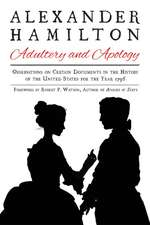 Alexander Hamilton: Adultery and Apology: Observations on Certain Documents in the History of the United States for the Year 1796