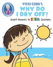 Vicki Cobb's Why Do I Dry Off?: Smart Answers to Stem Questions