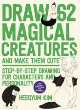 Draw 62 Magical Creatures and Make Them Cute: Step-By-Step Drawing for Characters and Personality *a Sketchbook for Artists, Cartoonists, and Doodlers