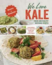 We Love Kale:  Fresh and Healthy Inspiring Recipes