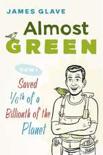 Almost Green:  How I Saved 1/6th of a Billionth of the Planet