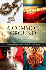 Common Ground: Lessons and Legends from the World's Great Faiths