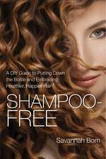 Shampoo-Free: A DIY Guide to Putting Down the Bottle and Embracing Healthier, Happier Hair
