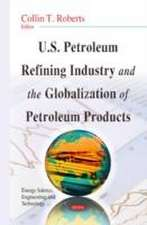 U.S. Petroleum Refining Industry and the Globalization of Petroleum Products