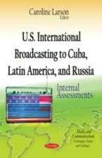 U.S. International Broadcasting to Cuba, Latin America, and Russia