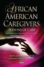 African American Caregivers: Seasons of Care Practice & Policy Perspectives for Social Workers & Human Service Professionals Series