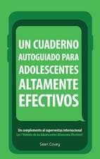 Un Cuaderno Autoguiado Para Adolescentes Altamente Efectivos: Un Complemento Al Superventas Internacional Los 7 Habitos
