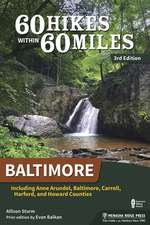 60 Hikes Within 60 Miles: Baltimore: Including Anne Arundel, Carroll, Harford, and Howard Counties