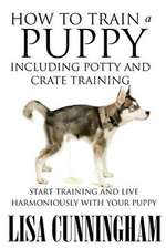 How to Train a Puppy Including Potty and Crate Training
