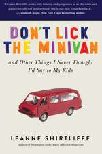 Don't Lick the Minivan: And Other Things I Never Thought I'd Say to My Kids