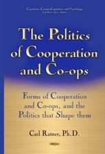 Politics of Cooperation & Co-Ops: Forms of Cooperation & Co-Ops & the Politics That Shape Them
