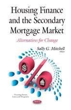 Housing Finance & the Secondary Mortgage Market: Alternatives for Change