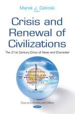 Crisis & Renewal of Civilizations: The 21st Century Crisis of Ideas & Character