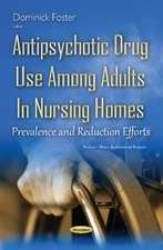 Antipsychotic Drug Use Among Adults in Nursing Homes: Prevalence & Reduction Efforts