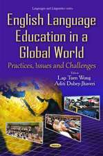 English Language Education in a Global World: Practices, Issues & Challenges