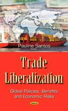 Trade Liberalization: Global Policies, Benefits & Economic Risks