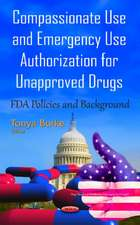 Compassionate Use & Emergency Use Authorization for Unapproved Drugs: FDA Policies & Background