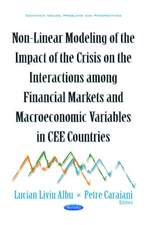 Non-Linear Modeling of the Impact of the Crisis on the Interactions Among Financial Markets & Macroeconomic Variables in CEE Countries