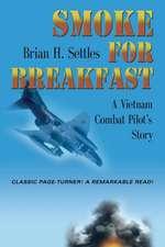 Smoke for Breakfast:  A Vietnam Combat Pilot's Story