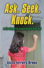 Ask. Seek. Knock. a Life Shaped by Conversations with God