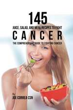 145 Juice, Salad, and Meal Recipes to Fight Cancer