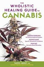 The Wholistic Healing Guide to Cannabis: Understanding the Endocannabinoid System, Addressing Specifc Ailments and Conditions, and Making Cannabis-Bas