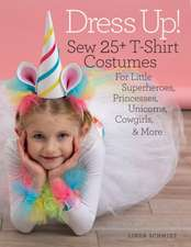 Dress Up!: Sew 25+ T-Shirt Costumes for Little Superheroes, Princesses, Unicorns, Cowgirls, & More