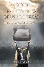 God's Expectations of Us Are Great! Facing the Fears Along the Way