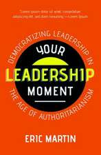 Your Leadership Moment: Democratizing Leadership in the Age of Authoritarianism