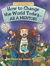 How to Change the World Today... As a Mentor!