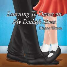 Learning To Dance On My Daddy's Shoes
