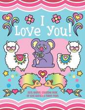 I Love You!: Cute Animal Coloring Book of Love Quotes and Funny Puns - Gift Coloring Book for kids, toddlers, couples, family membe