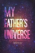 MY FATHERS UNIVERSE