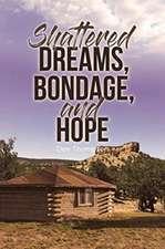 Shattered Dreams, Bondage, and Hope