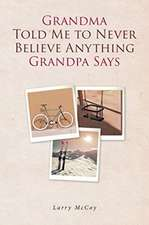Grandma Told Me to Never Believe Anything Grandpa Says
