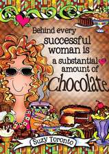 Behind Every Successful Woman Is a Substantial Amount of Chocolate