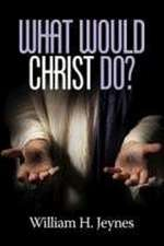 What Would Christ Do?