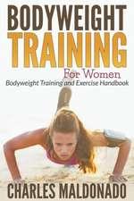 Bodyweight Training for Women:  Bodyweight Training and Exercise Handbook